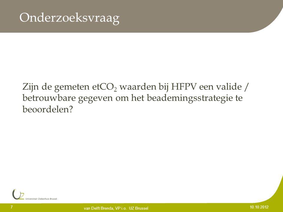 Onderzoeksvraag Zijn de gemeten etCO 2 waarden bij HFPV een valide / betrouwbare gegeven om het beademingsstrategie te beoordelen? 7 10.10.2012 van De