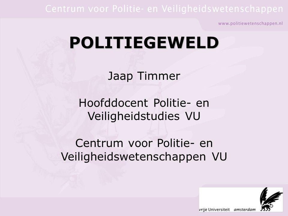Jaap Timmer Hoofddocent Politie- en Veiligheidstudies VU Centrum voor Politie- en Veiligheidswetenschappen VU POLITIEGEWELD