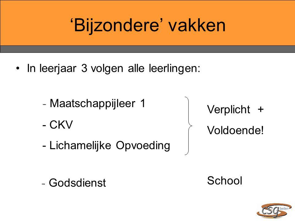 'Bijzondere' vakken In leerjaar 3 volgen alle leerlingen: - Maatschappijleer 1 - CKV - Lichamelijke Opvoeding Verplicht + Voldoende! - Godsdienst Scho