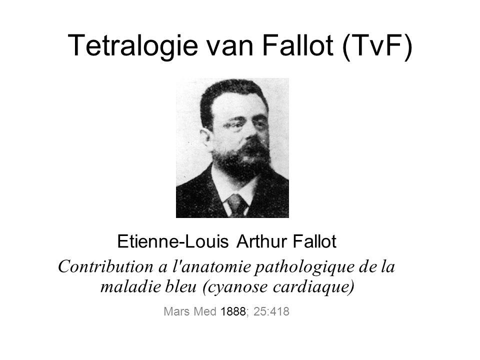 Tetralogie van Fallot (TvF) Etienne-Louis Arthur Fallot Contribution a l anatomie pathologique de la maladie bleu (cyanose cardiaque) Mars Med 1888; 25:418