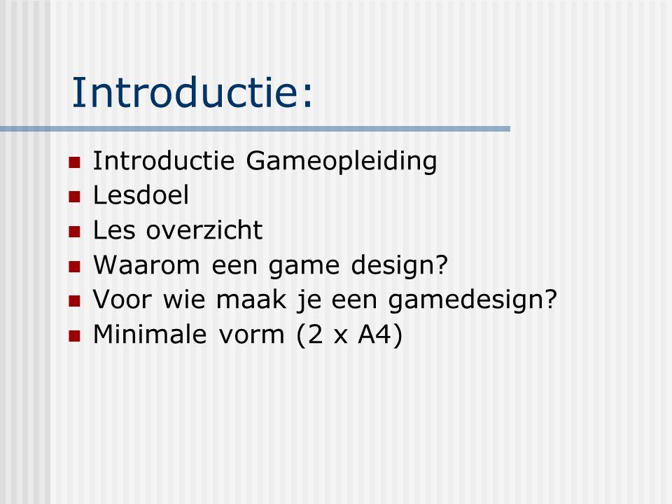 Introductie: Introductie Gameopleiding Lesdoel Les overzicht Waarom een game design? Voor wie maak je een gamedesign? Minimale vorm (2 x A4)