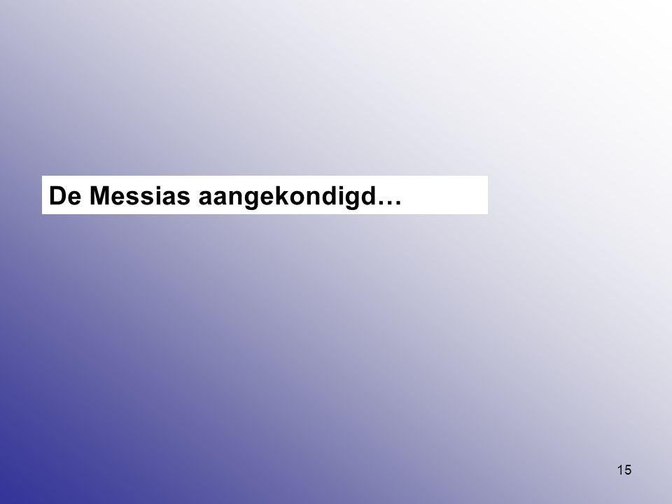 15 De Messias aangekondigd…