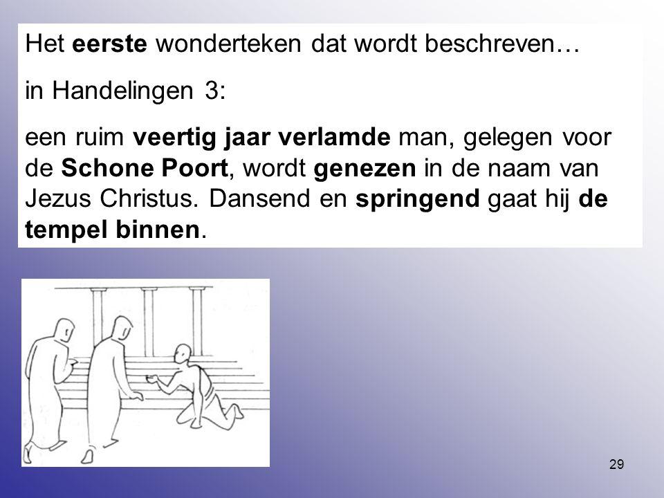 29 Het eerste wonderteken dat wordt beschreven… in Handelingen 3: een ruim veertig jaar verlamde man, gelegen voor de Schone Poort, wordt genezen in d