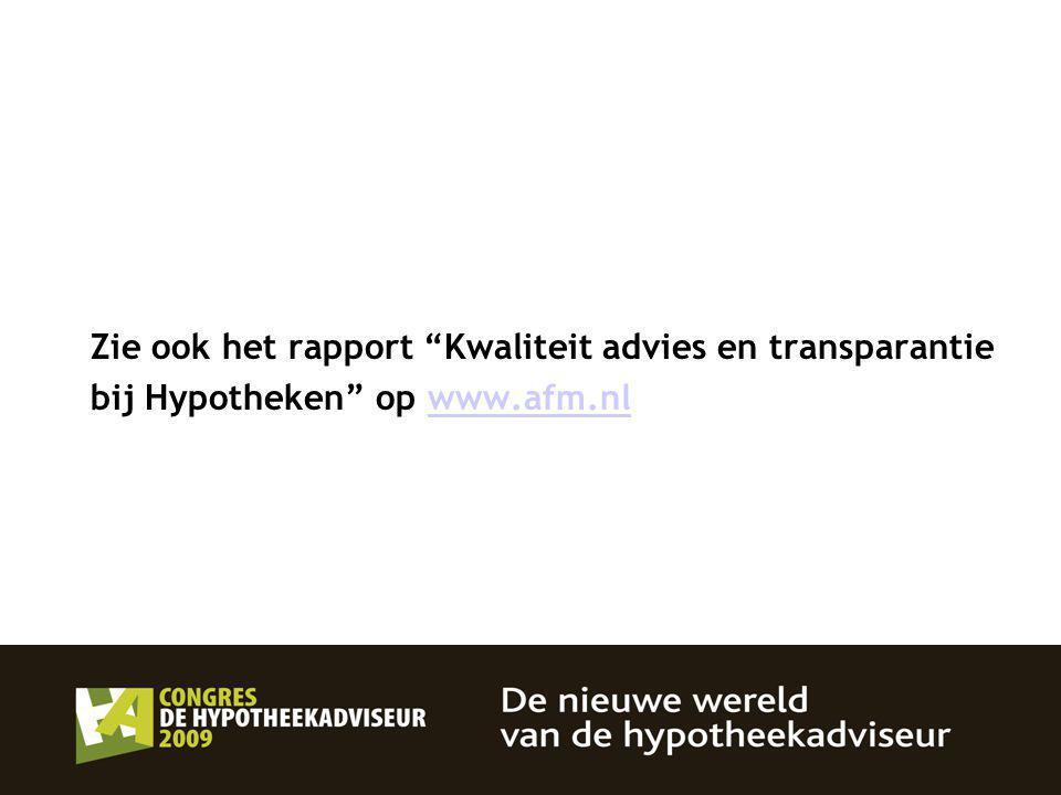 Zie ook het rapport Kwaliteit advies en transparantie bij Hypotheken op www.afm.nlwww.afm.nl