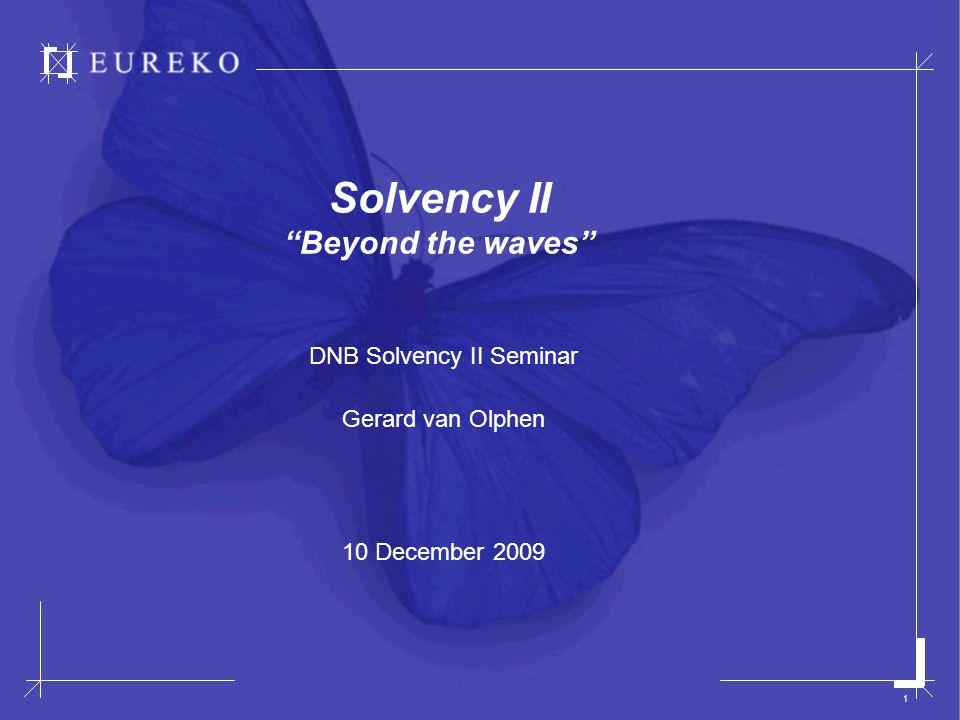 EUREKO 2 Solvency II Agenda 1.Solvency II project Eureko 2.Impact Solvency II op Eureko 3.Uitdagingen als gevolg van Solvency II 4.Laatste ontwikkelingen 5.Wat verwachten wij van de toezichthouder?