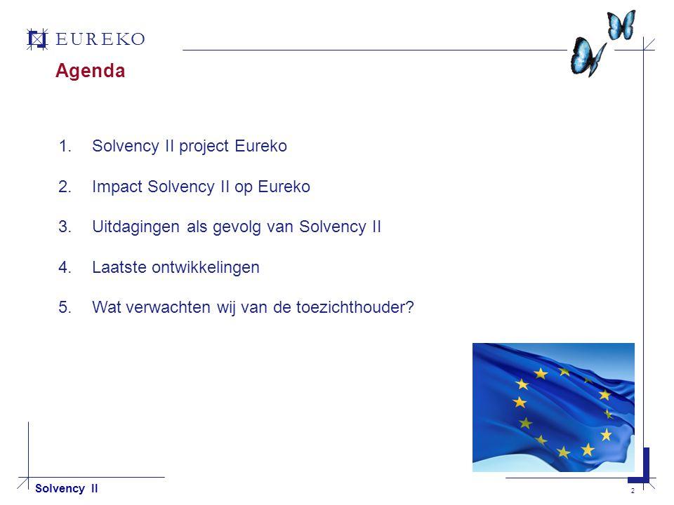EUREKO 3 Solvency II Solvency II Project Eureko Geschiedenis van het Solvency II project binnen Eureko 2006: Werkgroep Solvency II Doel om te helpen met ontwikkelingen van consultaties Europese Commissie en CEIOPS; Holding project Eerste twee QIS excerities zijn uitgevoerd 2007: Project Solvency II Doel het aansluiten van de organsiatie in bredere zin op het Solvency II Dossier.