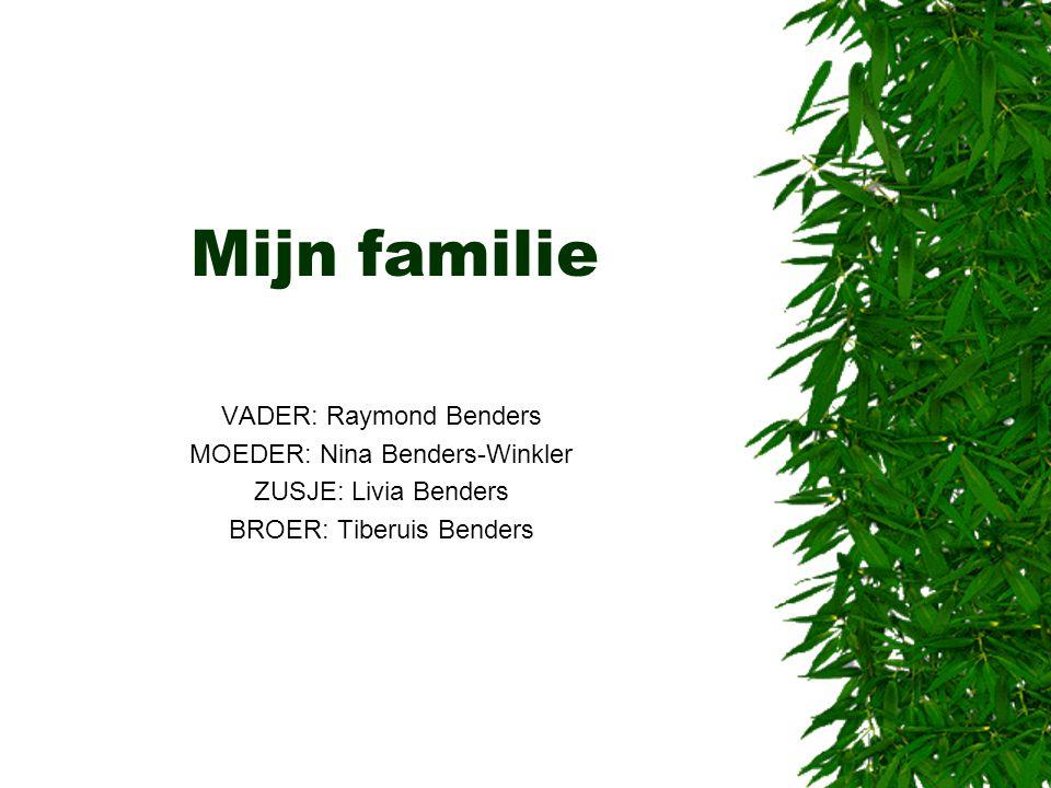 Mijn familie VADER: Raymond Benders MOEDER: Nina Benders-Winkler ZUSJE: Livia Benders BROER: Tiberuis Benders