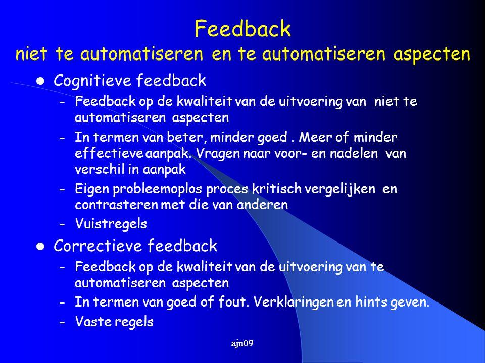 Feedback niet te automatiseren en te automatiseren aspecten Cognitieve feedback – Feedback op de kwaliteit van de uitvoering van niet te automatiseren aspecten – In termen van beter, minder goed.
