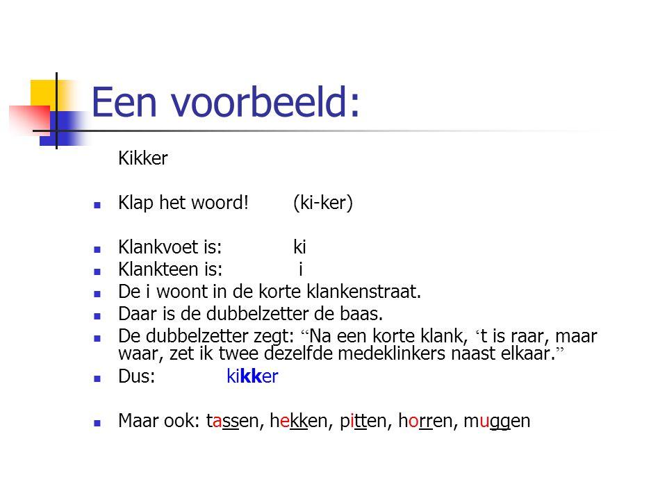 Een voorbeeld: Kikker Klap het woord!(ki-ker) Klankvoet is:ki Klankteen is: i De i woont in de korte klankenstraat. Daar is de dubbelzetter de baas. D