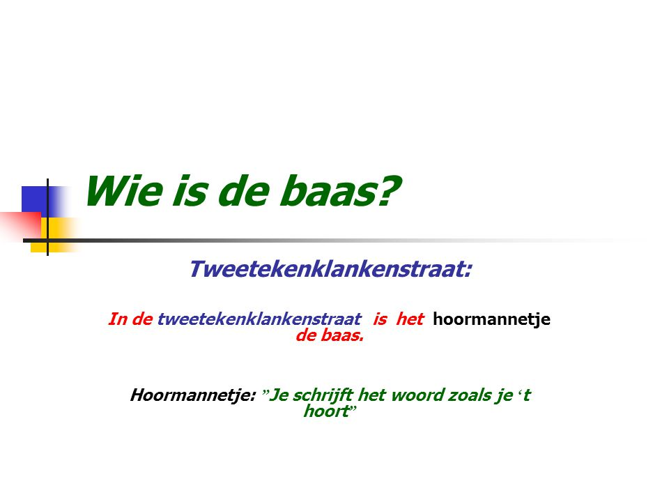 Wie is de baas.Tweetekenklankenstraat: In de tweetekenklankenstraat is het hoormannetje de baas.