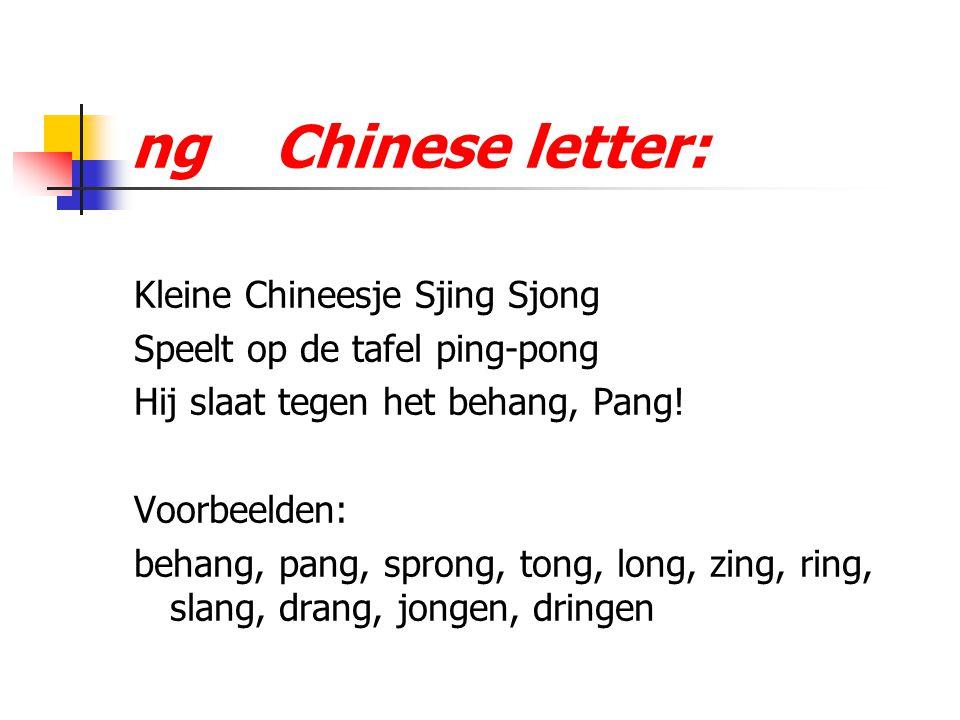 ng Chinese letter: Kleine Chineesje Sjing Sjong Speelt op de tafel ping-pong Hij slaat tegen het behang, Pang! Voorbeelden: behang, pang, sprong, tong
