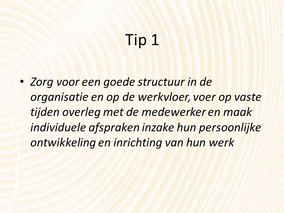 Tip 1 Zorg voor een goede structuur in de organisatie en op de werkvloer, voer op vaste tijden overleg met de medewerker en maak individuele afspraken