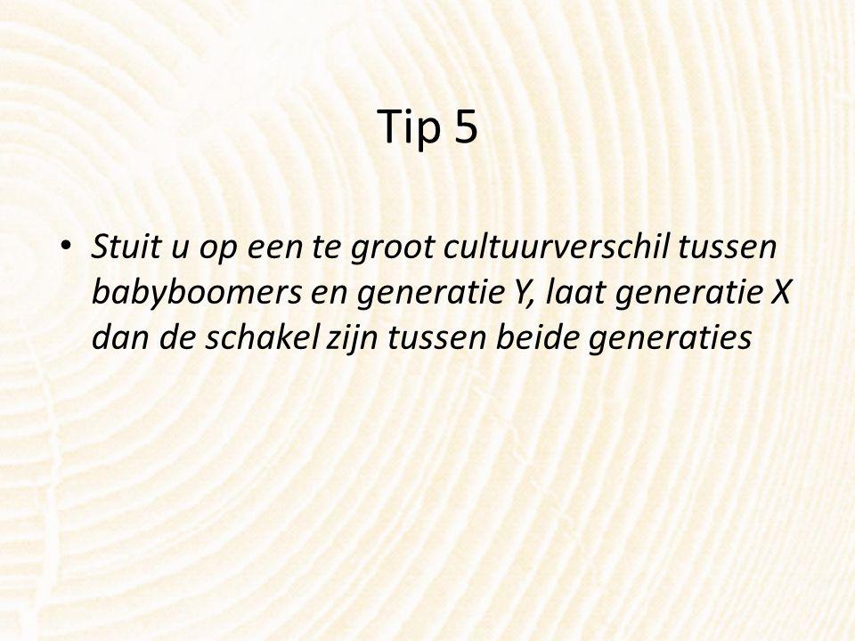 Tip 5 Stuit u op een te groot cultuurverschil tussen babyboomers en generatie Y, laat generatie X dan de schakel zijn tussen beide generaties