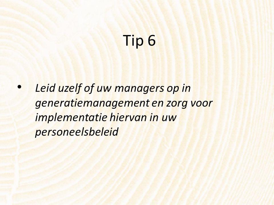 Tip 6 Leid uzelf of uw managers op in generatiemanagement en zorg voor implementatie hiervan in uw personeelsbeleid
