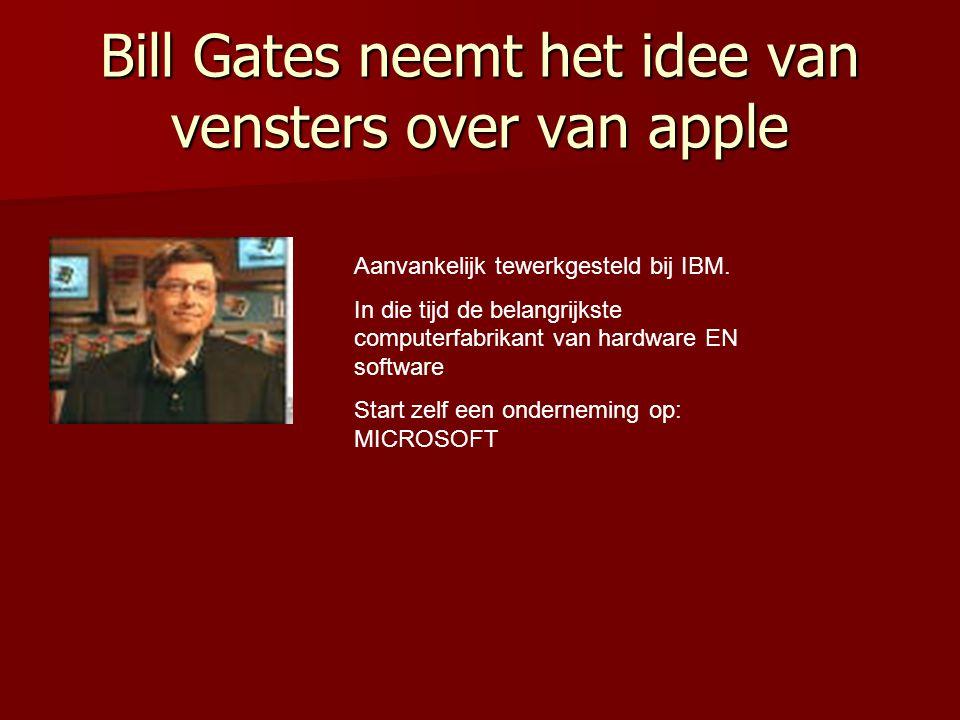 Bill Gates neemt het idee van vensters over van apple Aanvankelijk tewerkgesteld bij IBM. In die tijd de belangrijkste computerfabrikant van hardware