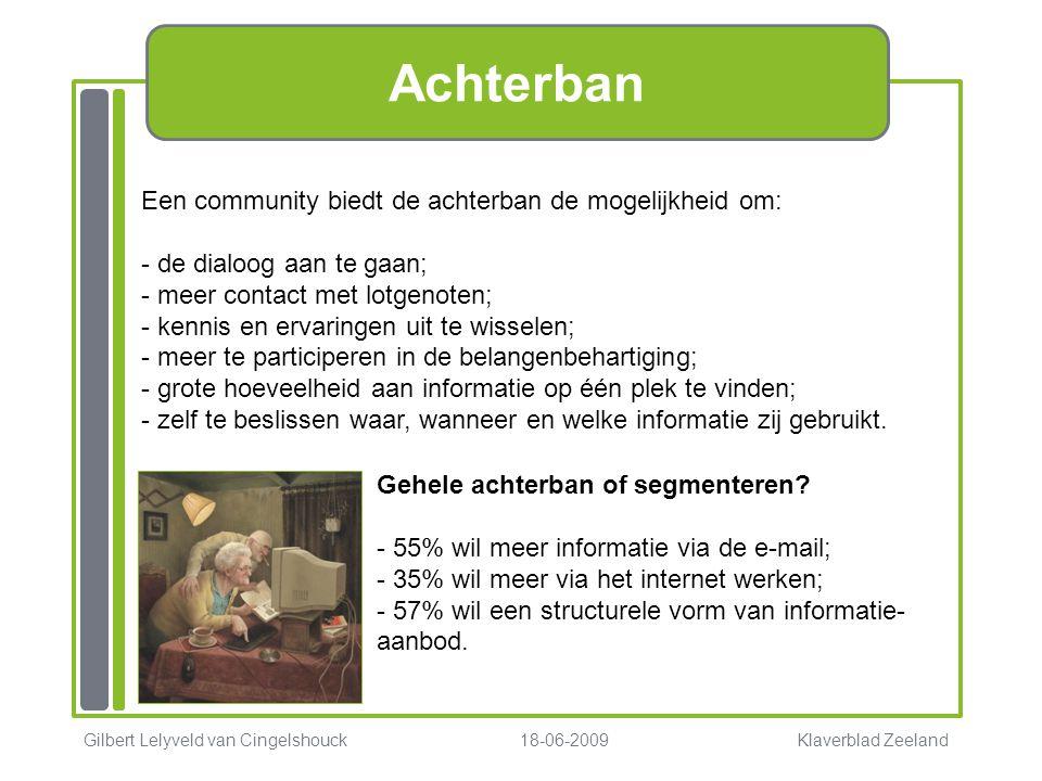 Achterban Gilbert Lelyveld van Cingelshouck 18-06-2009 Klaverblad Zeeland Gehele achterban of segmenteren? - 55% wil meer informatie via de e-mail; -