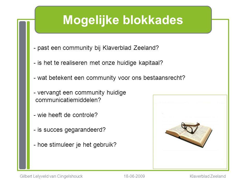 Mogelijke blokkades Gilbert Lelyveld van Cingelshouck 18-06-2009 Klaverblad Zeeland - past een community bij Klaverblad Zeeland? - is het te realisere
