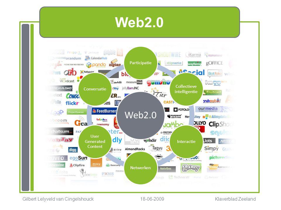 Web2.0 Participatie Collectieve intelligentie InteractieNetwerken User Generated Content Conversatie Gilbert Lelyveld van Cingelshouck 18-06-2009 Klaverblad Zeeland