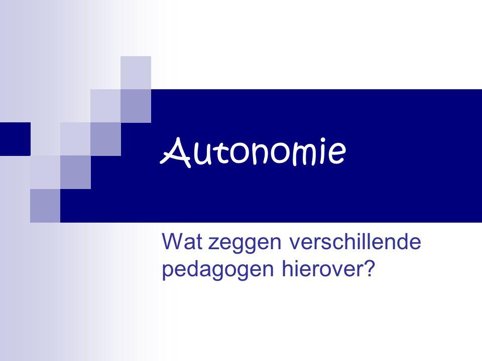 Autonomie Wat zeggen verschillende pedagogen hierover?