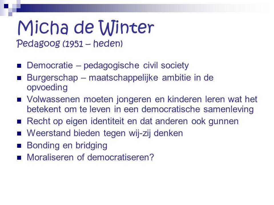 Micha de Winter Pedagoog (1951 – heden) Democratie – pedagogische civil society Burgerschap – maatschappelijke ambitie in de opvoeding Volwassenen moe