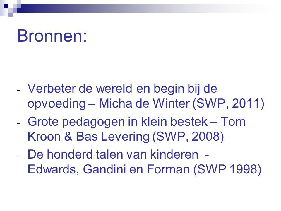 Bronnen: - Verbeter de wereld en begin bij de opvoeding – Micha de Winter (SWP, 2011) - Grote pedagogen in klein bestek – Tom Kroon & Bas Levering (SW