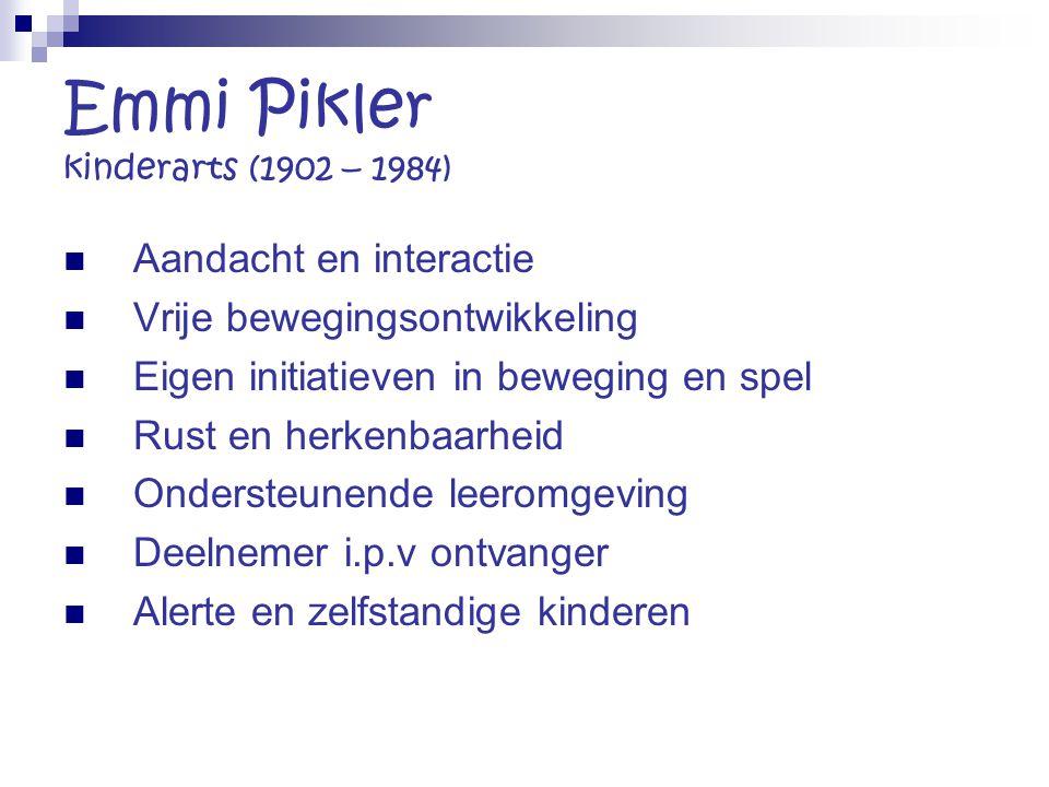 Emmi Pikler kinderarts (1902 – 1984) Aandacht en interactie Vrije bewegingsontwikkeling Eigen initiatieven in beweging en spel Rust en herkenbaarheid