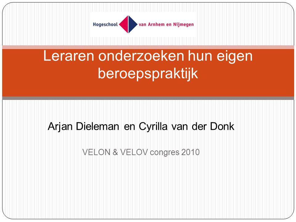 Arjan Dieleman en Cyrilla van der Donk VELON & VELOV congres 2010 Leraren onderzoeken hun eigen beroepspraktijk