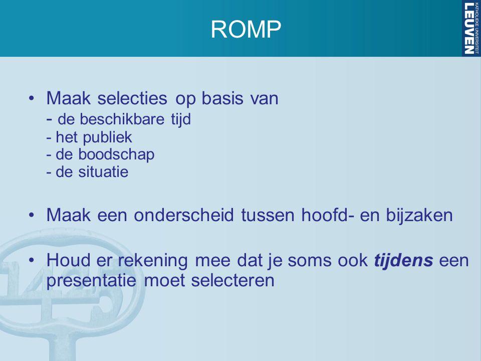 ROMP Maak selecties op basis van - de beschikbare tijd - het publiek - de boodschap - de situatie Maak een onderscheid tussen hoofd- en bijzaken Houd
