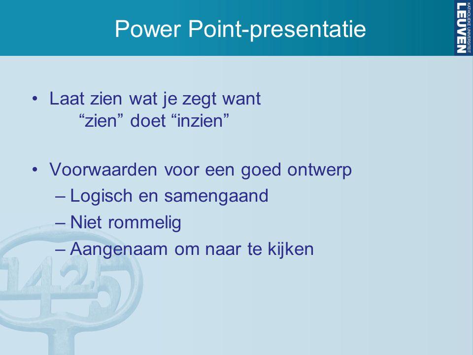 """Power Point-presentatie Laat zien wat je zegt want """"zien"""" doet """"inzien"""" Voorwaarden voor een goed ontwerp –Logisch en samengaand –Niet rommelig –Aange"""