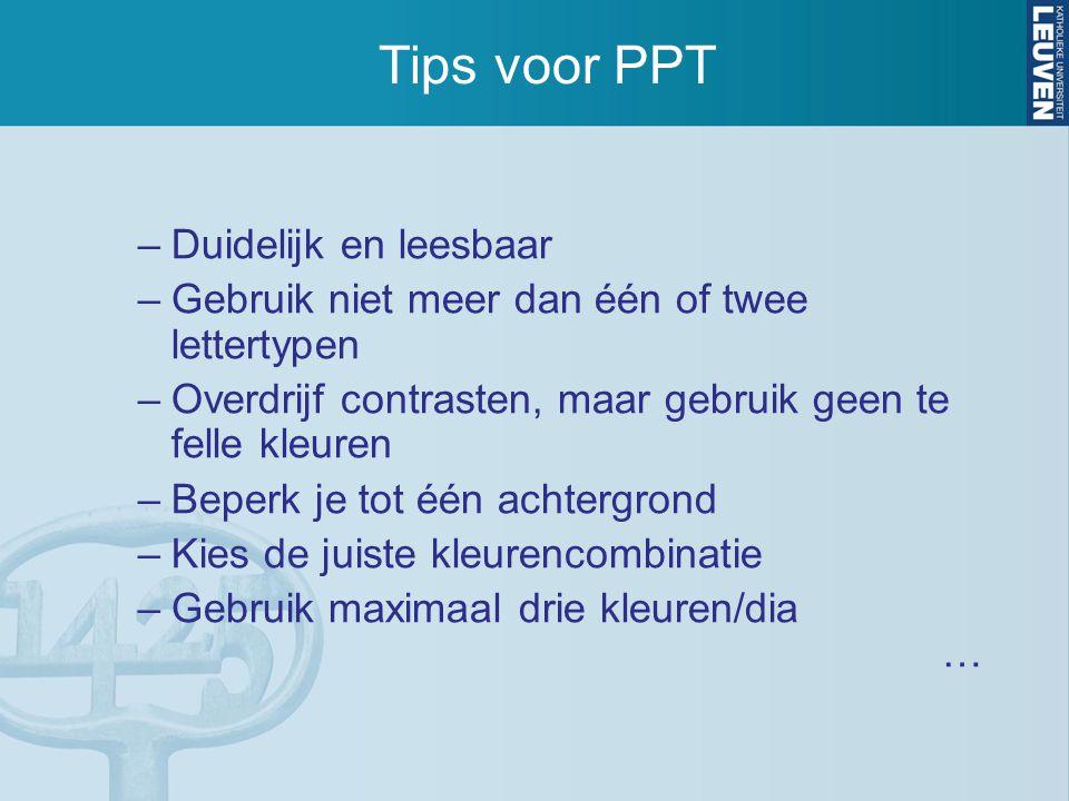 Tips voor PPT –Duidelijk en leesbaar –Gebruik niet meer dan één of twee lettertypen –Overdrijf contrasten, maar gebruik geen te felle kleuren –Beperk