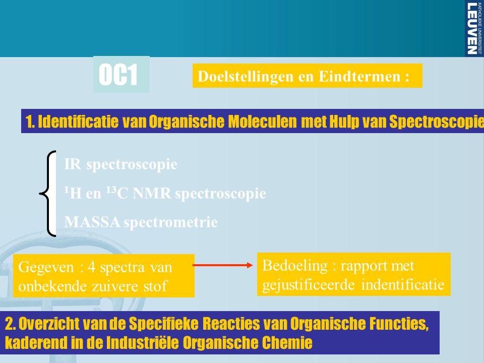 OC1 Doelstellingen en Eindtermen : 1. Identificatie van Organische Moleculen met Hulp van Spectroscopie IR spectroscopie 1 H en 13 C NMR spectroscopie