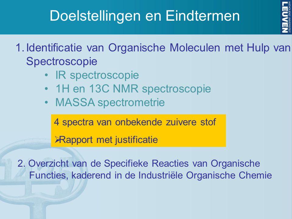 Doelstellingen en Eindtermen 1.Identificatie van Organische Moleculen met Hulp van Spectroscopie IR spectroscopie 1H en 13C NMR spectroscopie MASSA sp