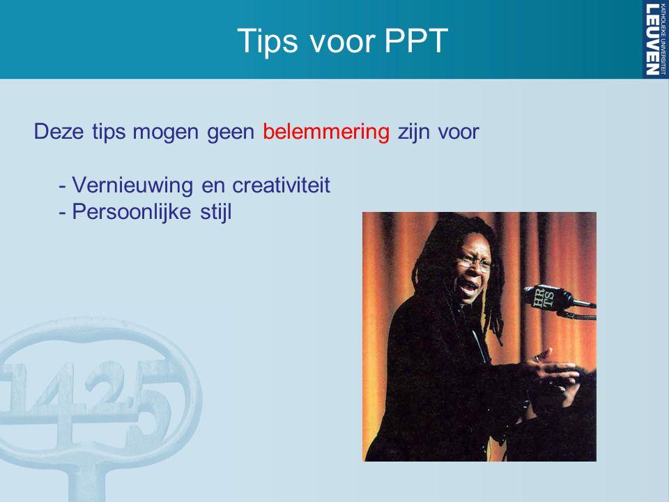 Tips voor PPT Deze tips mogen geen belemmering zijn voor - Vernieuwing en creativiteit - Persoonlijke stijl