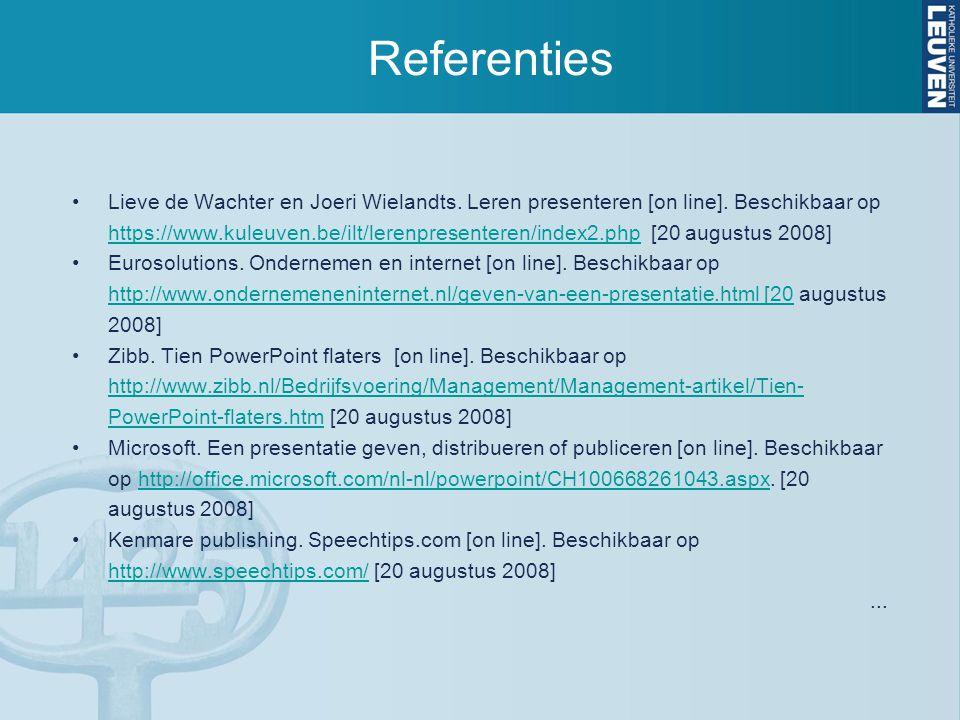 Referenties Lieve de Wachter en Joeri Wielandts. Leren presenteren [on line]. Beschikbaar op https://www.kuleuven.be/ilt/lerenpresenteren/index2.php [