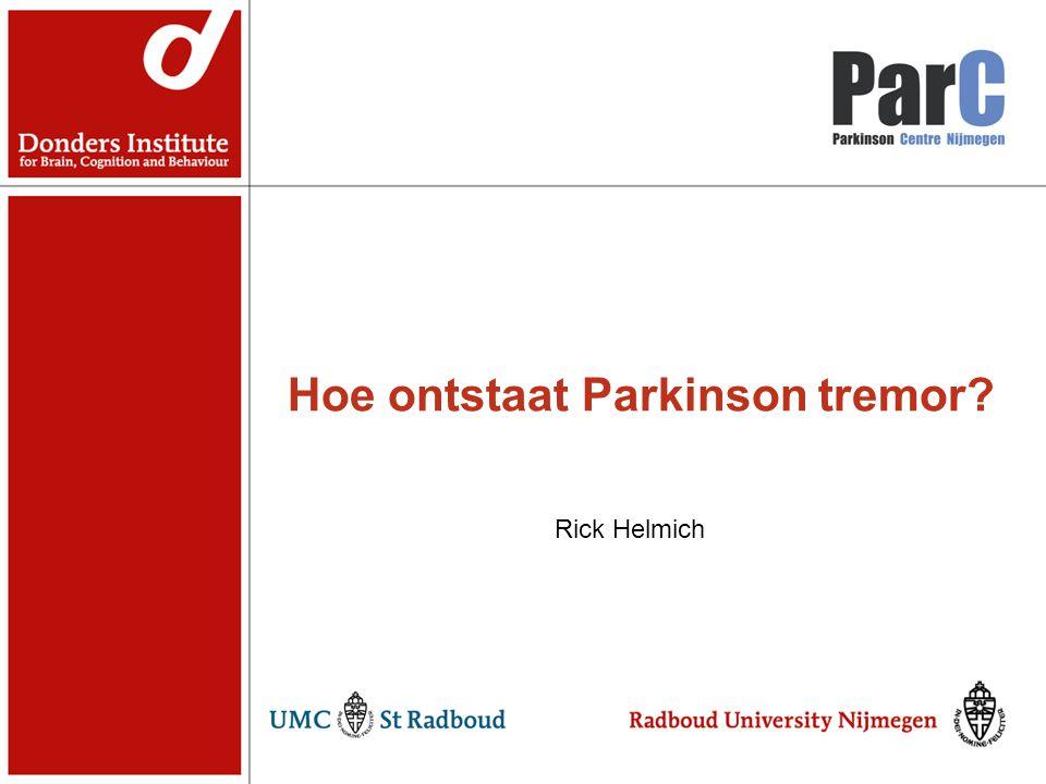 Hoe ontstaat Parkinson tremor? Rick Helmich