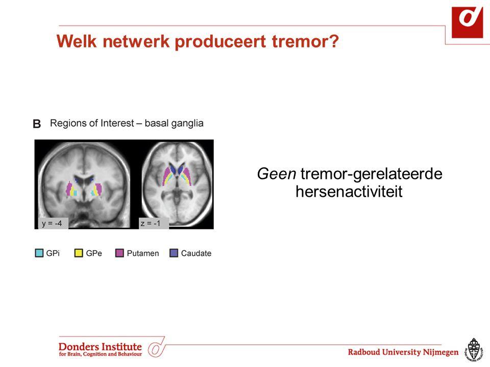 Geen tremor-gerelateerde hersenactiviteit Welk netwerk produceert tremor?