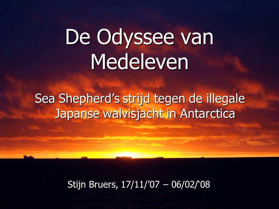 De Odyssee van Medeleven Sea Shepherd's strijd tegen de illegale Japanse walvisjacht in Antarctica Stijn Bruers, 17/11/'07 – 06/02/'08