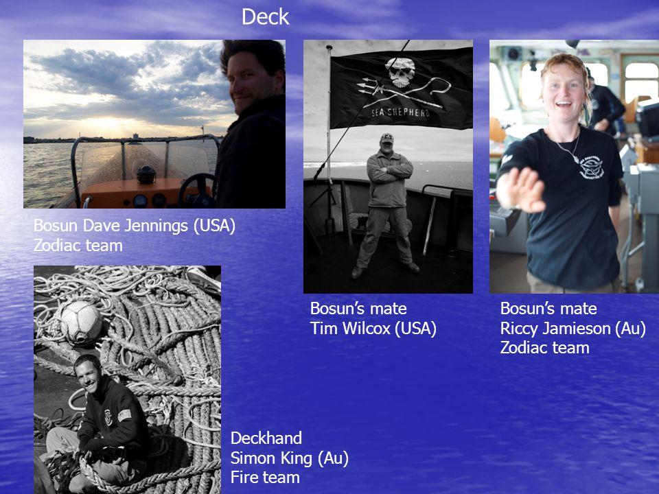 Deck Bosun Dave Jennings (USA) Zodiac team Bosun's mate Tim Wilcox (USA) Bosun's mate Riccy Jamieson (Au) Zodiac team Deckhand Simon King (Au) Fire te