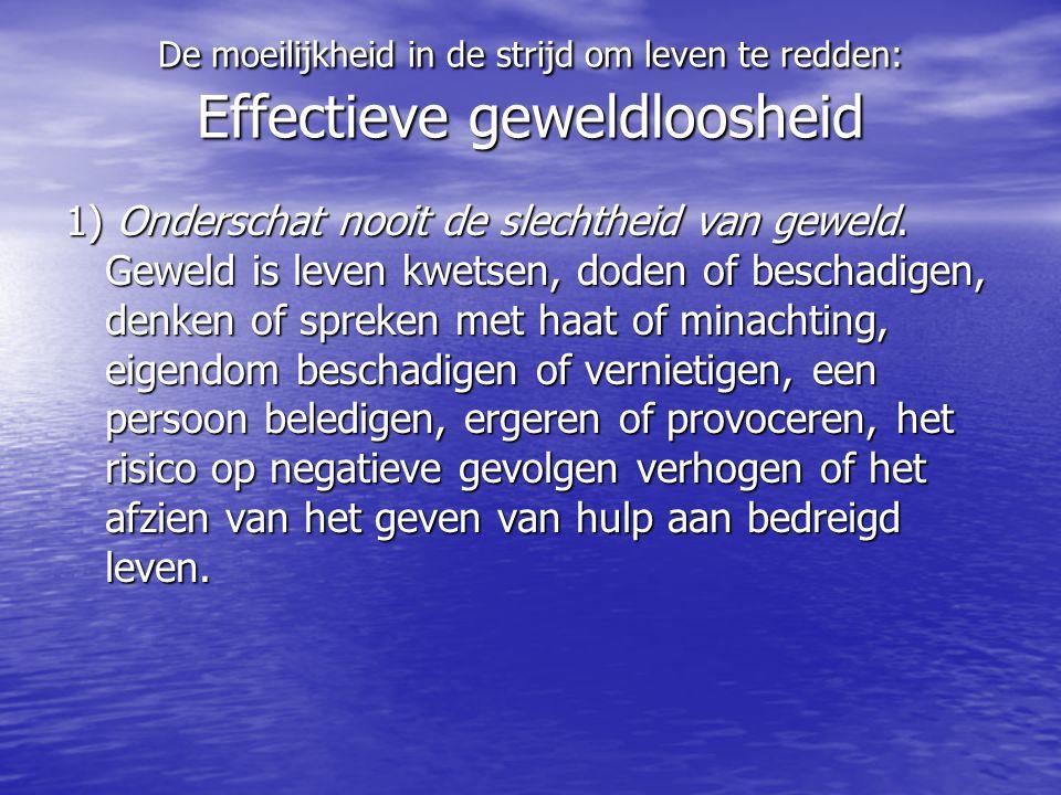 Effectieve geweldloosheid 2) Onderschat nooit de goedheid van het beschermen van leven.