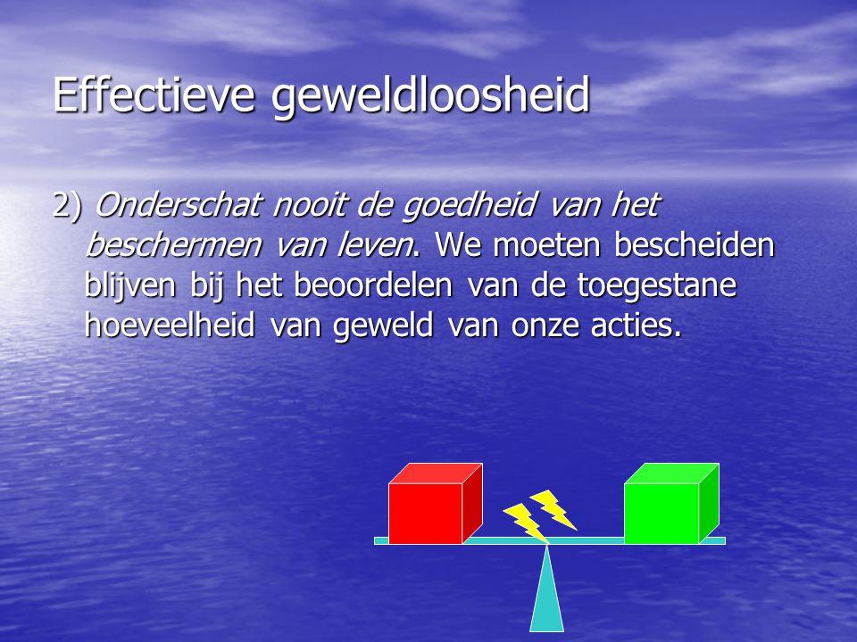 Effectieve geweldloosheid 3) Streef naar effectiviteit en geweldloosheid.