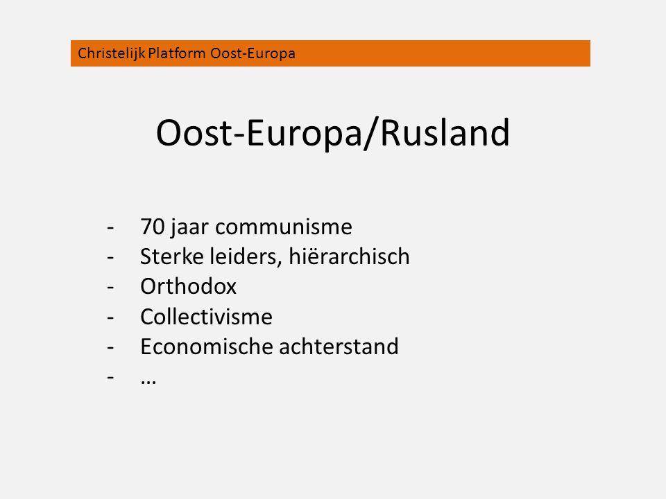 Oost-Europa/Rusland -70 jaar communisme -Sterke leiders, hiërarchisch -Orthodox -Collectivisme -Economische achterstand -… Christelijk Platform Oost-E