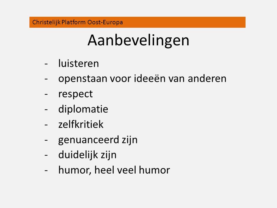 Aanbevelingen -luisteren -openstaan voor ideeën van anderen -respect -diplomatie -zelfkritiek -genuanceerd zijn -duidelijk zijn -humor, heel veel humo