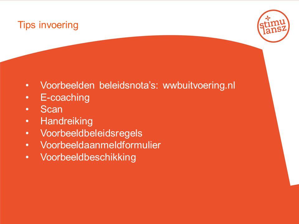 Voorbeelden beleidsnota's: wwbuitvoering.nl E-coaching Scan Handreiking Voorbeeldbeleidsregels Voorbeeldaanmeldformulier Voorbeeldbeschikking Tips inv