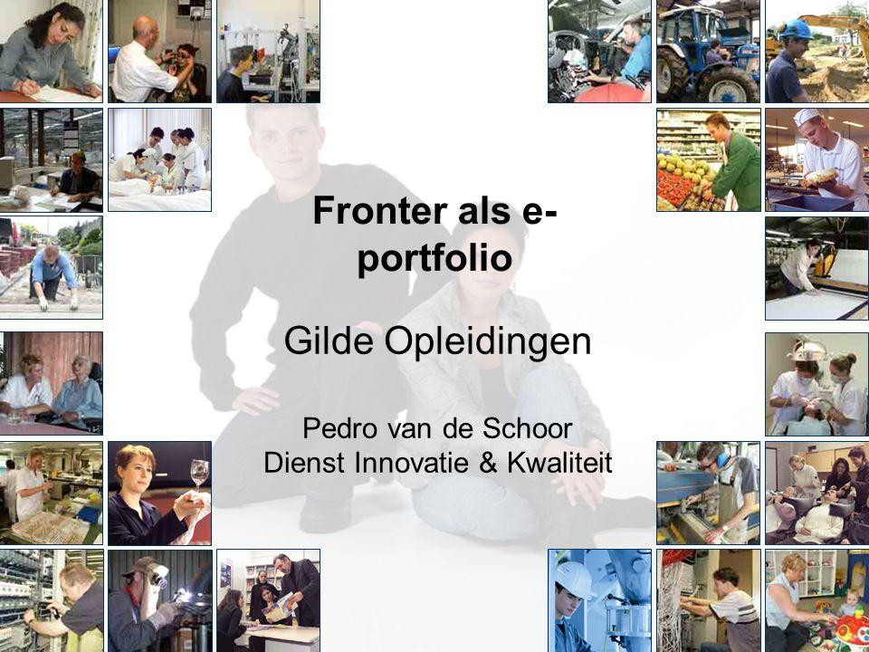 Fronter als e- portfolio Gilde Opleidingen Pedro van de Schoor Dienst Innovatie & Kwaliteit