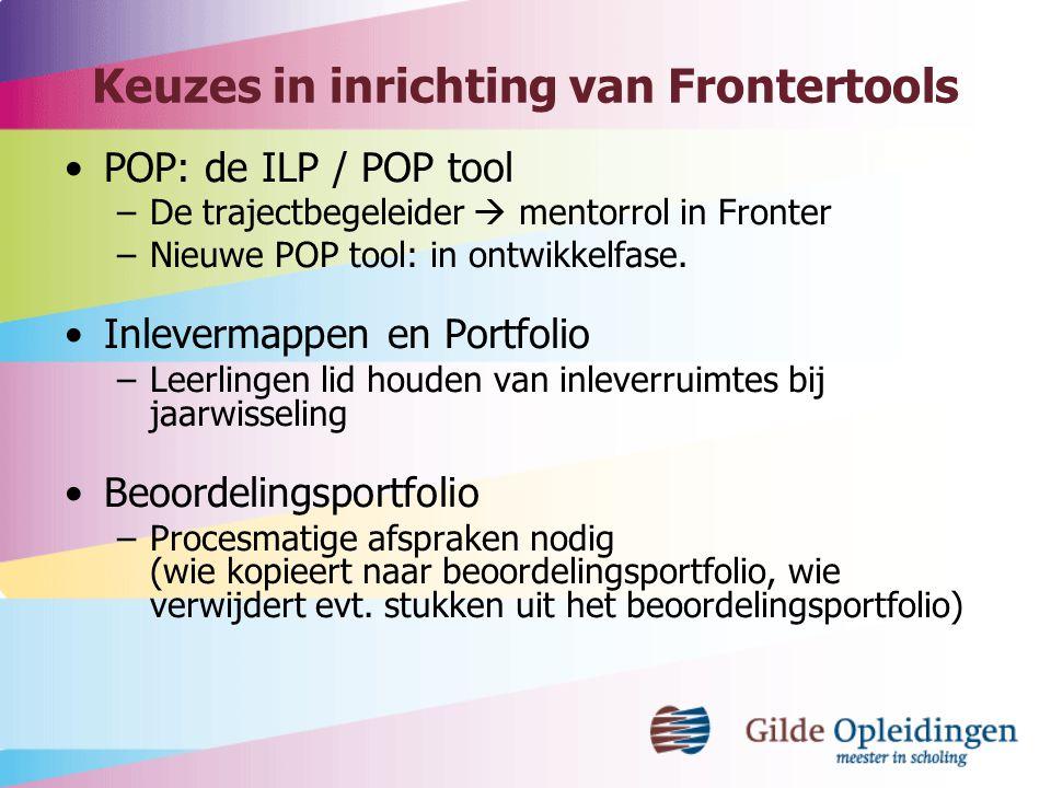 Keuzes in inrichting van Frontertools POP: de ILP / POP tool –De trajectbegeleider  mentorrol in Fronter –Nieuwe POP tool: in ontwikkelfase. Inleverm