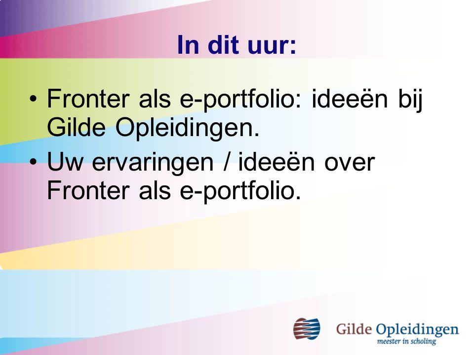 In dit uur: Fronter als e-portfolio: ideeën bij Gilde Opleidingen. Uw ervaringen / ideeën over Fronter als e-portfolio.