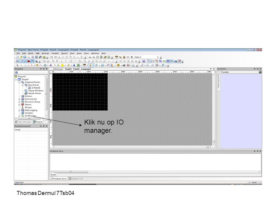 Thomas Dermul 7Tsb04 Klik nu op IO manager.