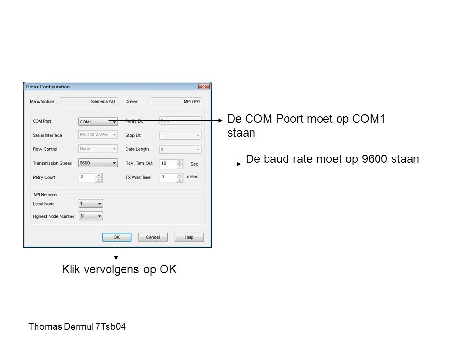 Thomas Dermul 7Tsb04 De COM Poort moet op COM1 staan De baud rate moet op 9600 staan Klik vervolgens op OK
