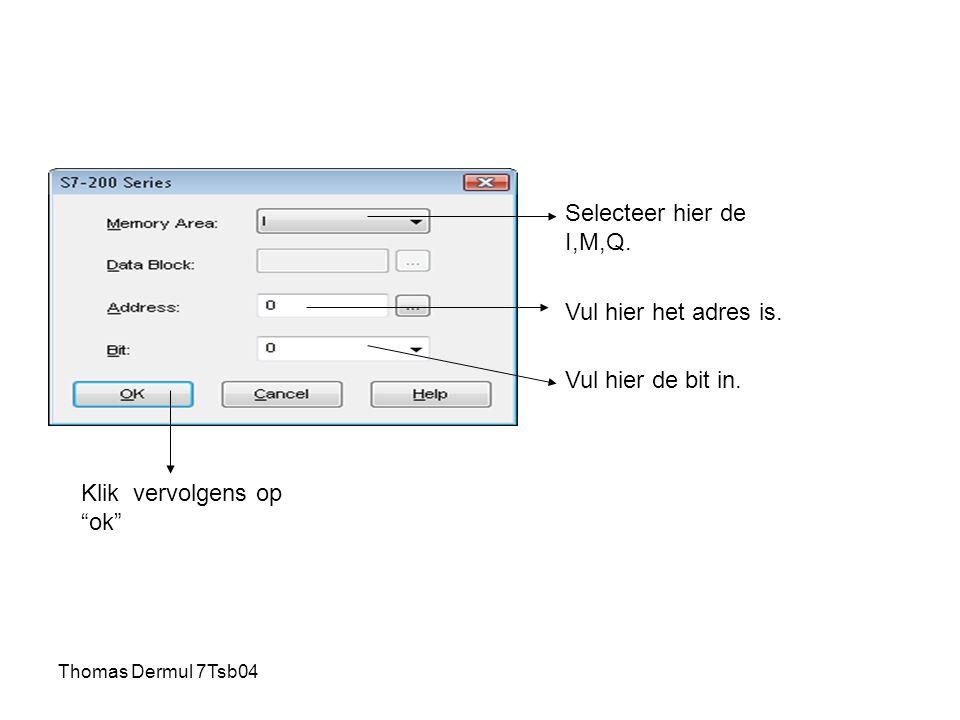 Thomas Dermul 7Tsb04 Selecteer hier de I,M,Q. Vul hier het adres is.