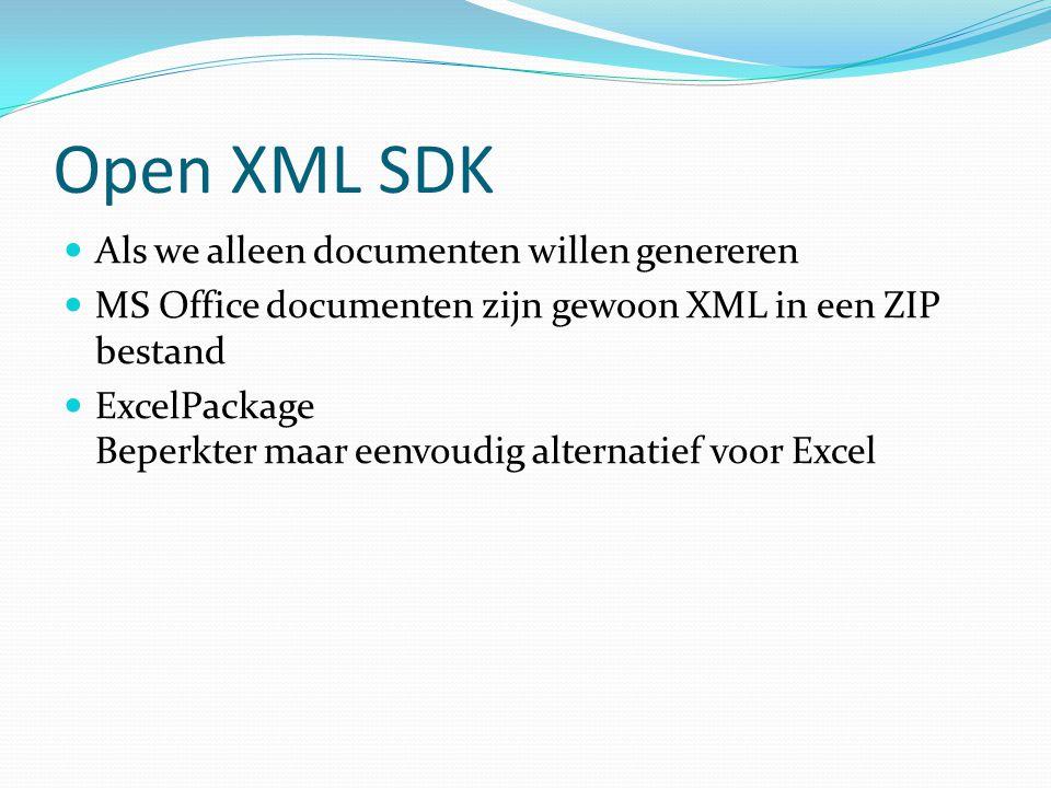 Open XML SDK Als we alleen documenten willen genereren MS Office documenten zijn gewoon XML in een ZIP bestand ExcelPackage Beperkter maar eenvoudig a